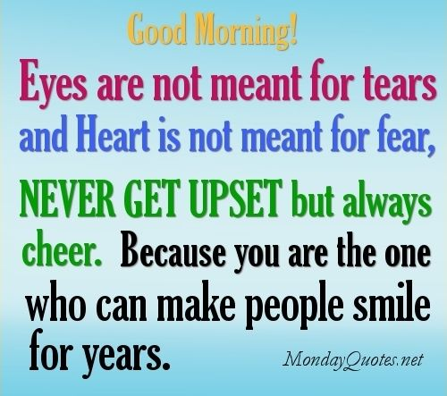 Cute-Good-morning-quotes-Eyes-are-not-meant-for-tears-and-Heart-is-not-meant-for-fear.jpg (500×443)