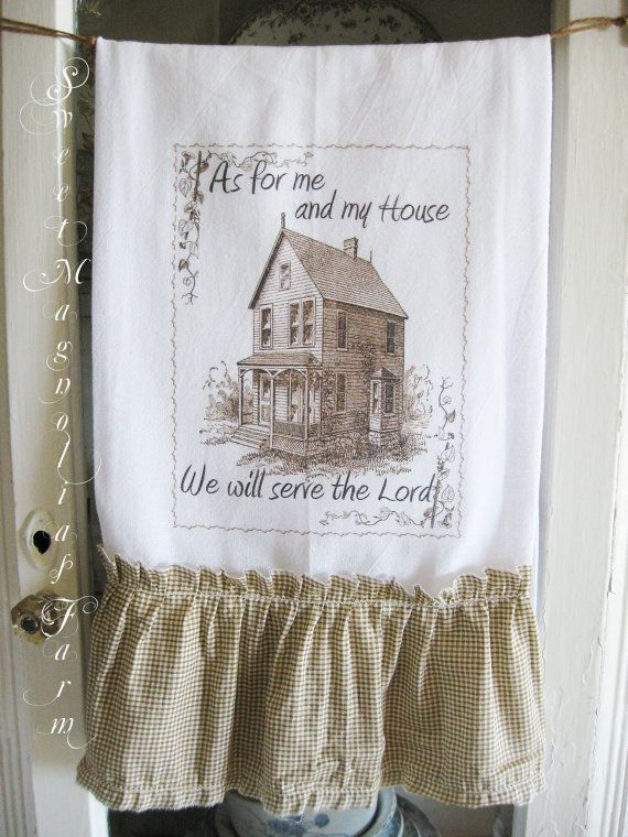 """Flour Sack Kitchen Towel ..""""As for me and My house We will serve the Lord"""" ...for your Home, Farmhouse or Cottage"""