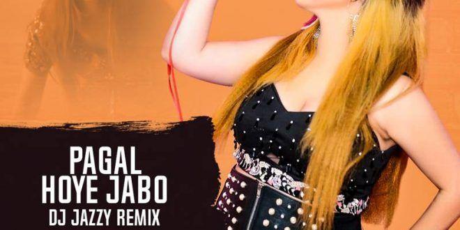 Arey Pagol Hoye Jabo Ami Pagol Remix Dj Jazzy Download Dj Songs Latest Bollywood Songs Remix