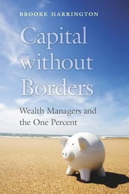 Capital without borders : wealth managers and the one precent / Brooke Harrington. Cambridge : Harvard University Press, 2016. http://cataleg.ub.edu/record=b2213026~S1*cat    #bibeco