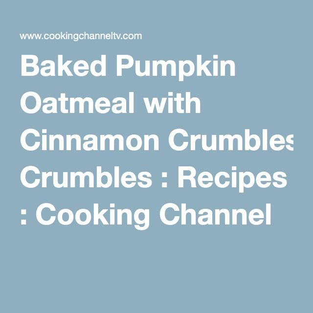 Baked Pumpkin Oatmeal with Cinnamon Crumbles : Recipes : Cooking Channel