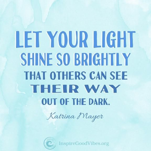 Shine Your Light Light Shine Quotes Bright Quotes Shine Quotes