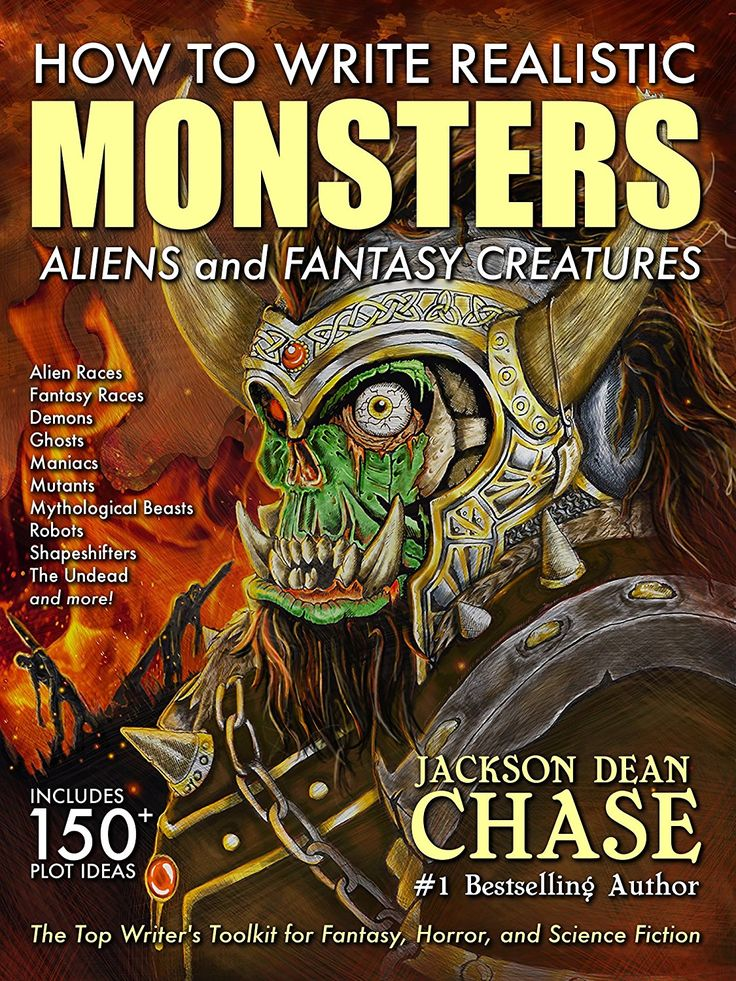 How to Write Realistic Monsters, Aliens, and Fantasy Creatures: The Top Writer's Toolkit for Fantasy, Horror, and Science Fiction (How to Write Realistic Fiction Book 3)