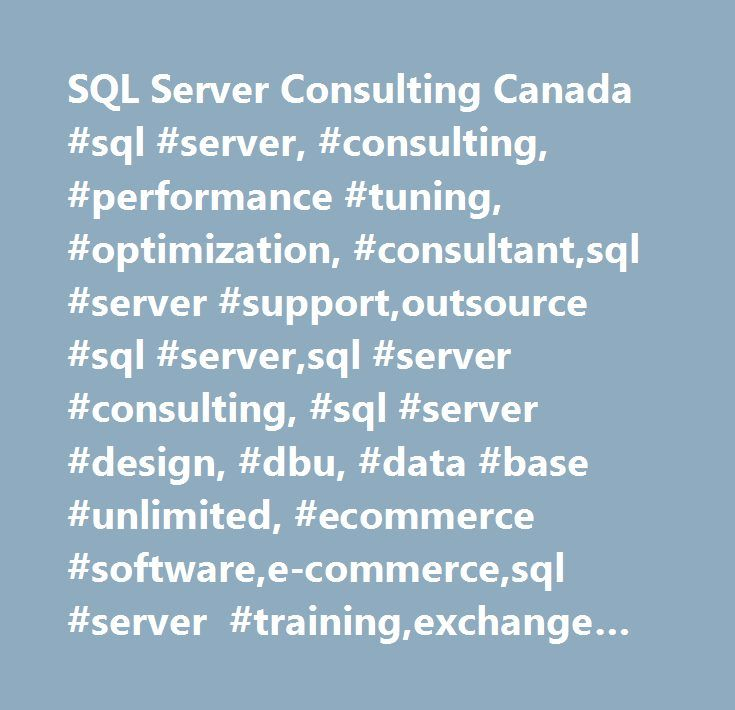 SQL Server Consulting Canada #sql #server, #consulting, #performance #tuning, #optimization, #consultant,sql #server #support,outsource #sql #server,sql #server #consulting, #sql #server #design, #dbu, #data #base #unlimited, #ecommerce #software,e-commerce,sql #server #training,exchange #server,ado,asp,microsoft #certified #trainers,mct,mcse,mcdba,messaging,collaboration,consulting,training, #project #server,sharepoint,sharepoint #server,sharepoint #server #server,sharepoint…