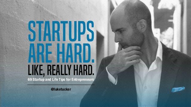 Startups Like,reallyhard. arehard. 69 Startup and Life Tips for…