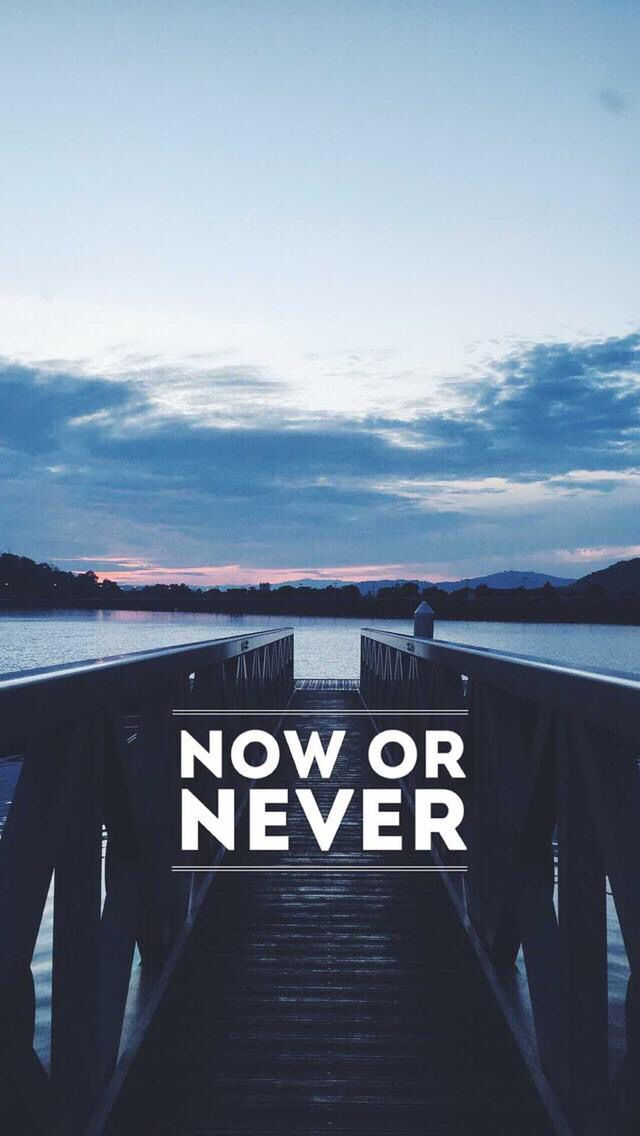 Now Or Never Wallpaper Quotes Motivational
