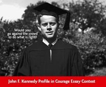 Profile in Courage Essay Contest--Open to United States high school students in grades nine through twelve attending public, private, parochial, home schools, or GED Programs--January 5th Deadline