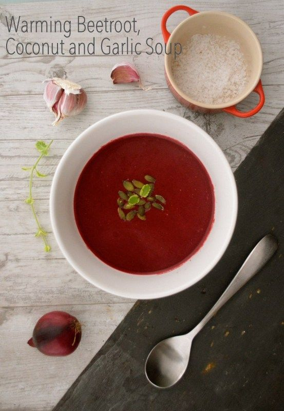 Warming Beetroot, Coconut and Garlic Soup. This is nutritious and delicious and is dairy free and refined sugar free.
