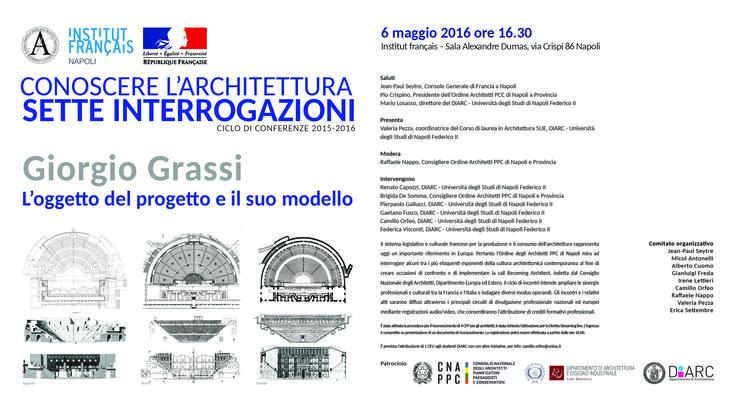 Giorgio Grassi. L'oggetto del progetto e il suo modello. 6 maggio 2016 ore 16.30 Institut français - Sala Alexandre Dumas, via Crispi 86 Napoli.