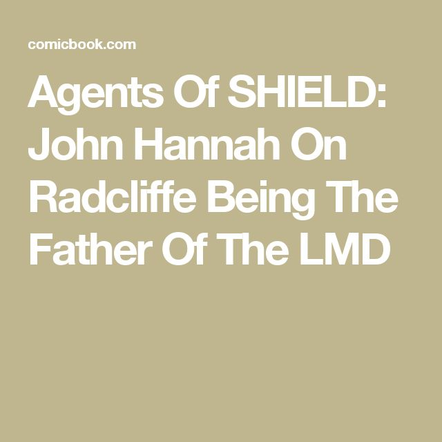 Agents Of SHIELD: John Hannah On Radcliffe Being The Father Of The LMD