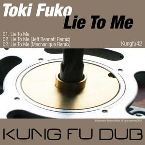 Toki Fuko - Lie To Me (Jeff Bennett Remix) - Kung Fu Dub Rec
