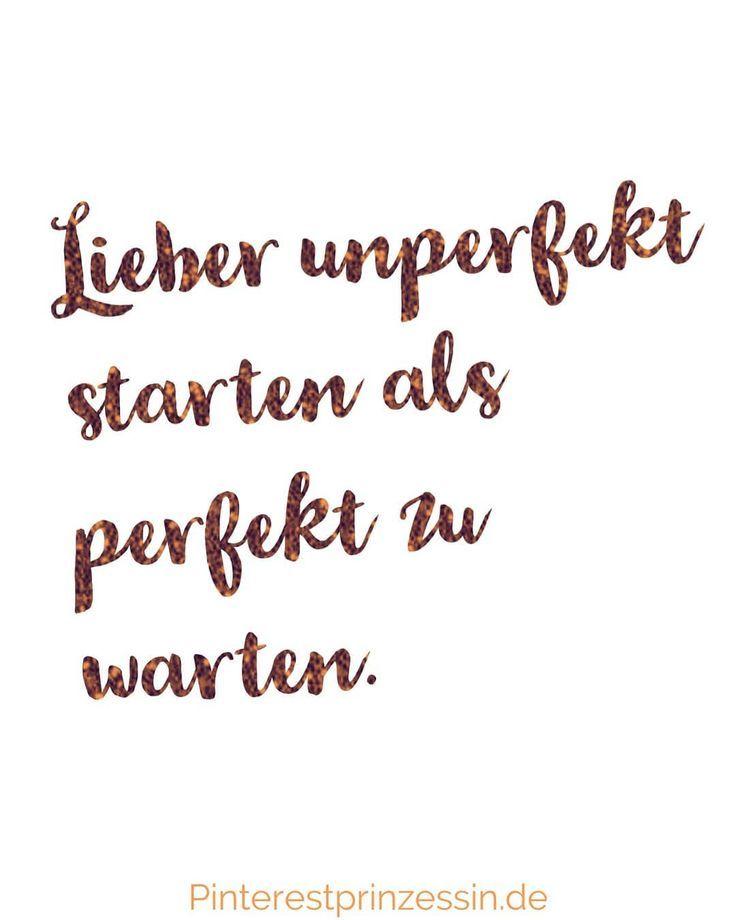 Lieber Unperfekt Sarten Als Perfekt Zu Warten Meins  E  A Pinterest Warten Spruche Erfolg Zitate Und Gluck Zitate