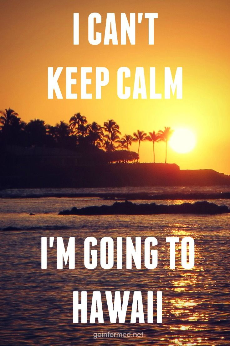 I can't keep calm, I'm going to Hawaii!