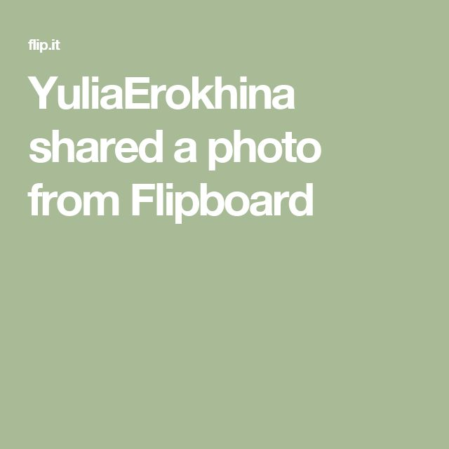 YuliaErokhina shared a photo from Flipboard