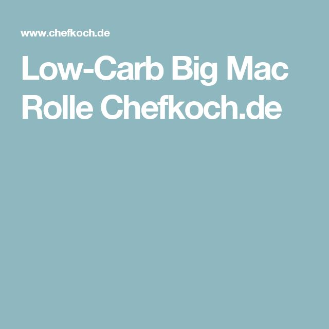 Low-Carb Big Mac Rolle  Chefkoch.de