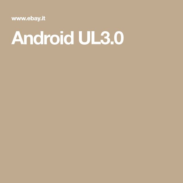 Android UL3.0