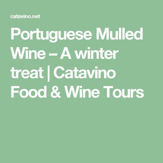 Portuguese Mulled Wine – A winter treat | Catavino Food & Wine Tours