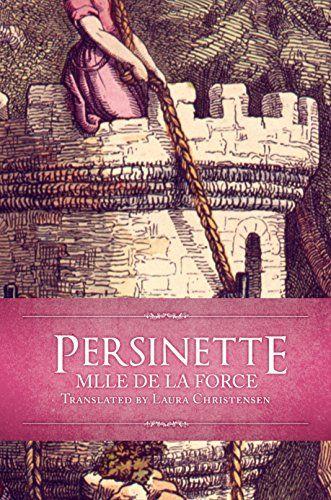 Persinette (French Fairy Tales & Folklore Book 1) by [de Caumont La Force, Charlotte-Rose, Christensen, Laura, Basile, Giambattista, Grimm, Brothers]