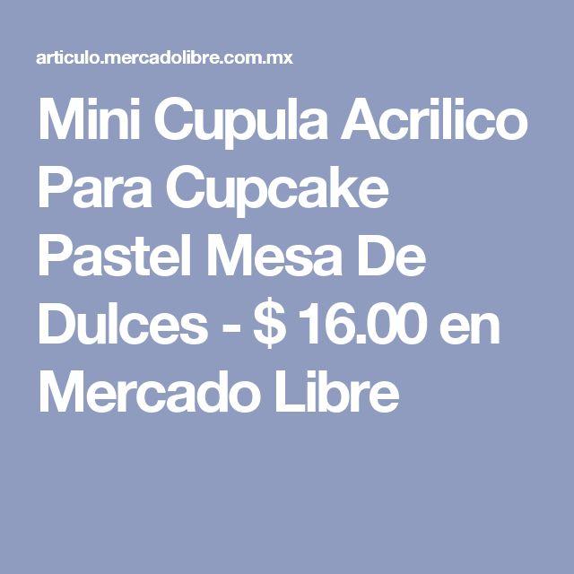 Mini Cupula Acrilico Para Cupcake Pastel Mesa De Dulces - $ 16.00 en Mercado Libre
