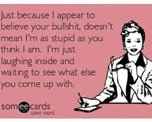 Oh my gosh, I feel this way sometimes :) Go ahead and keep telling me what you think I want to hear too!! ;)