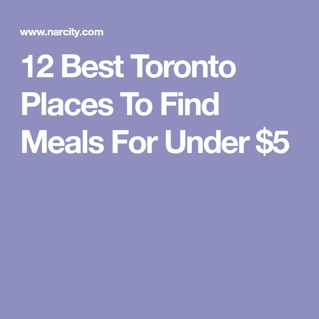 12 Best Toronto Places To Find Meals For Under $5