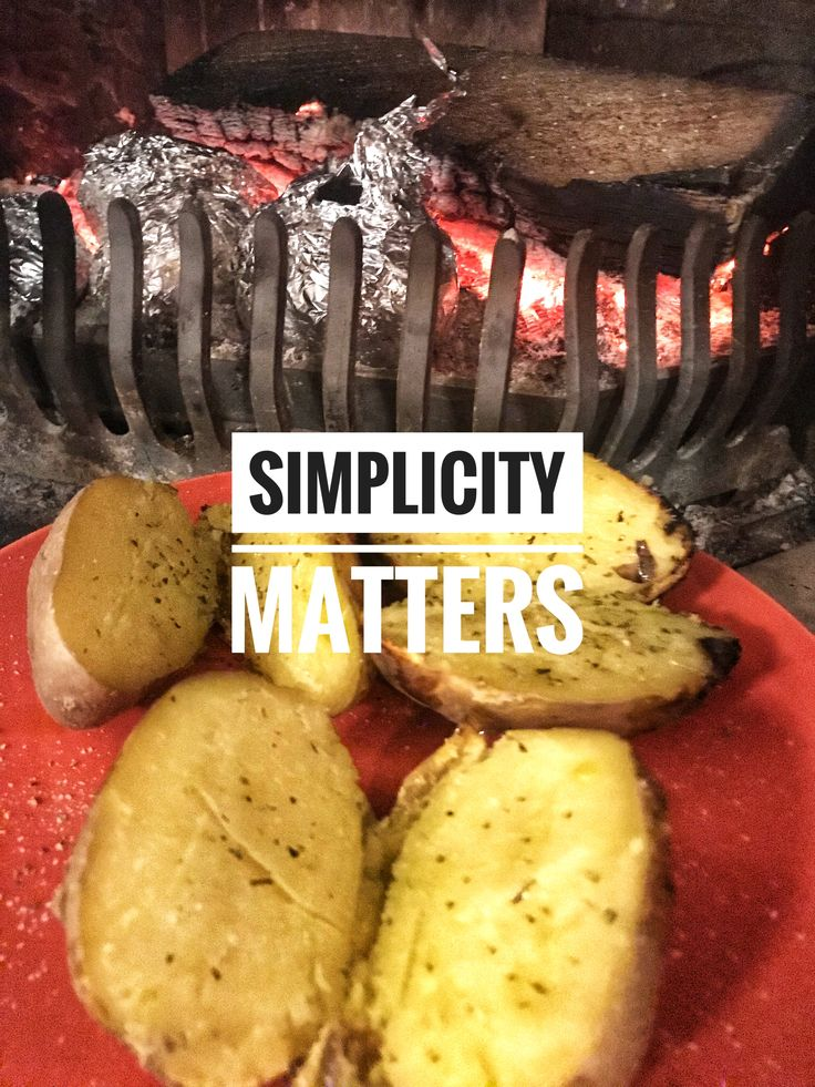 Wash some potatoes, wrap them with aluminum foil and throw them on the hot coals.  No recipe needed to make Baked Potatoes in the fireplace. When ready, unwrap them, cut in half, season with some coarse salt, dry oregano and extra virgin olive oil. Go Mediterranean for healthy kids. Simplicity matters