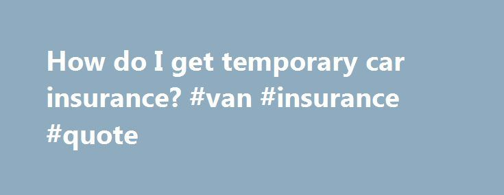 "How do I get temporary car insurance? #van #insurance #quote http://insurances.nef2.com/how-do-i-get-temporary-car-insurance-van-insurance-quote/  #get car insurance # How do I get temporary car insurance? Most car insurance policies run for a year, but there are times when short-term cover for just a few days can work out cheaper and easier. %img src=""http://www.confused.com/%3C/p%3E%0D%0A%3Cp%3E/media/themes/fab-four/article-content-images/car-insurance/keep-old-car-going-main.jpg?"" /%…"