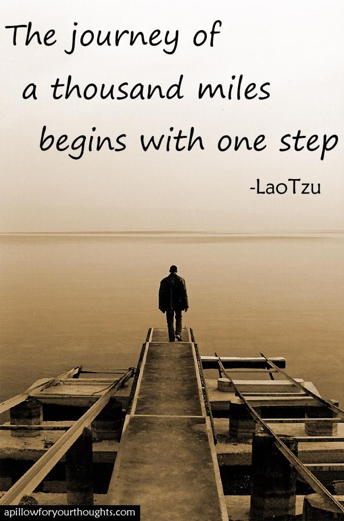 The journey of a thousand miles begins with one step -Lao Tzu #inspiration #quote