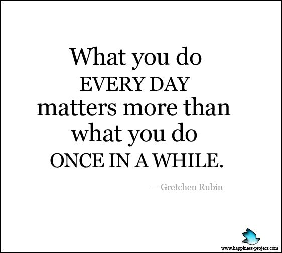 What You Do Every Day