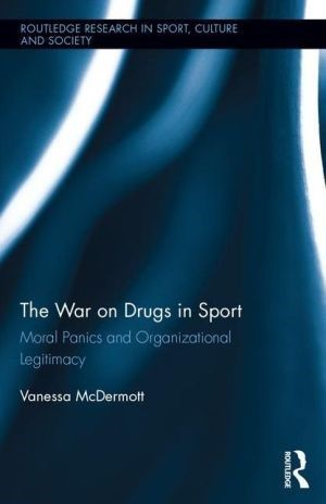 The War on Drugs in Sport: Moral Panics and Organizational Legitimacy