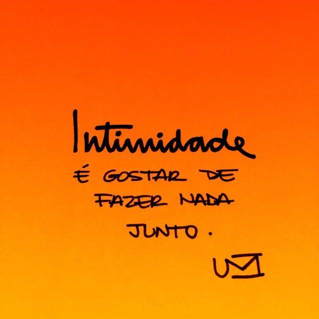"""""""Intimidade é você se sentir tão à vontade com outra pessoa como se estivesse sozinho."""" (Martha Medeiros).!..."""