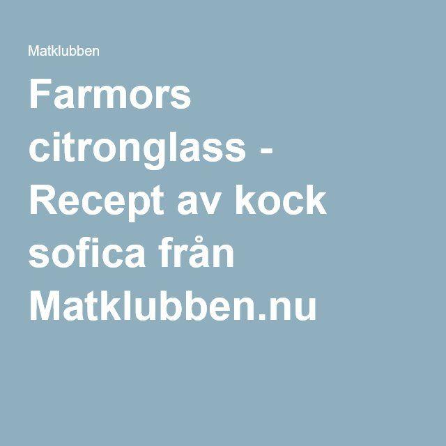 Farmors citronglass - Recept av kock sofica från Matklubben.nu