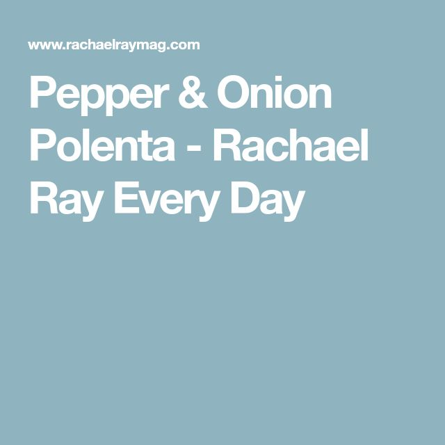 Pepper & Onion Polenta - Rachael Ray Every Day