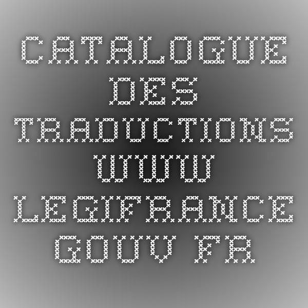 Catalogue des traductions | Suivre le lien : http://www.legifrance.gouv.fr/Traductions/Liste-des-traductions-Legifrance