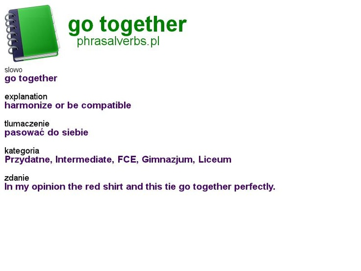 #phrasalverbs.pl, word: #go together, explanation: harmonize or be compatible, translation: pasować do siebie