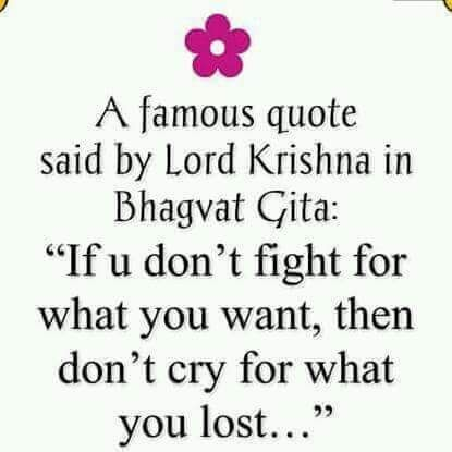 """a famous quote said by Lord Krishna in Bhagvat Gita: """"if you don't fight for what you want, then don't cry for what you lost..."""""""