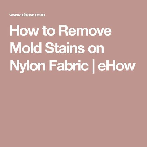 How to Remove Mold Stains on Nylon Fabric | eHow