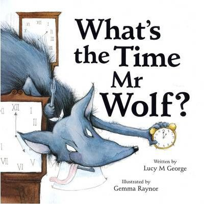 What's the Time, Mr Wolf? : Paperback : Lucy M. George, Gemma Raynor : 9781845394653