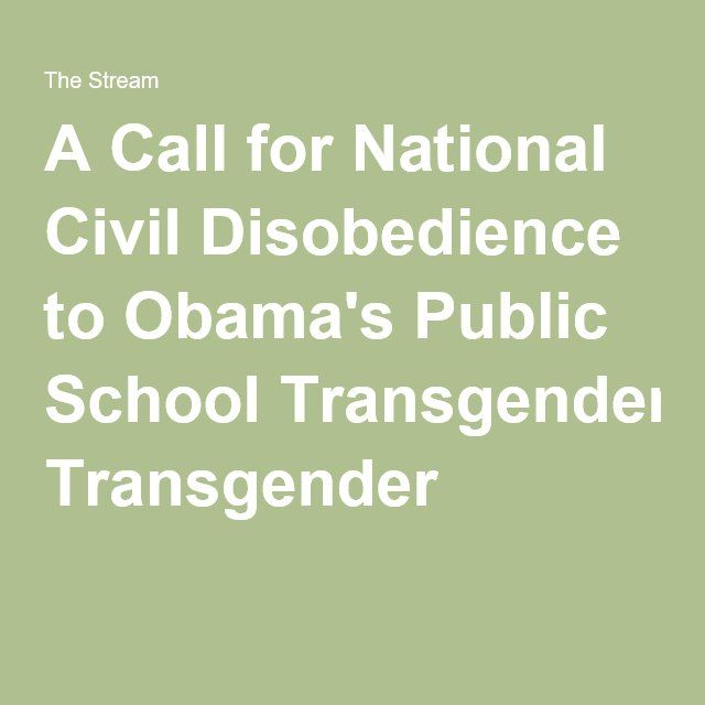 A Call for National Civil Disobedience to Obama's Public School Transgender B