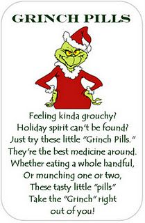 grinch pills label.  fill plasstic bag with green jelly beans, tic tacs or green m&ms.