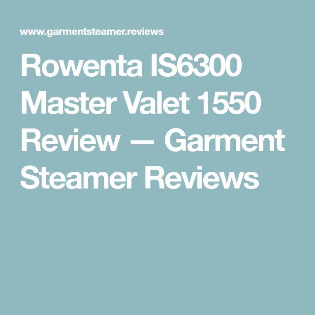 Rowenta IS6300 Master Valet 1550 Review — Garment Steamer Reviews
