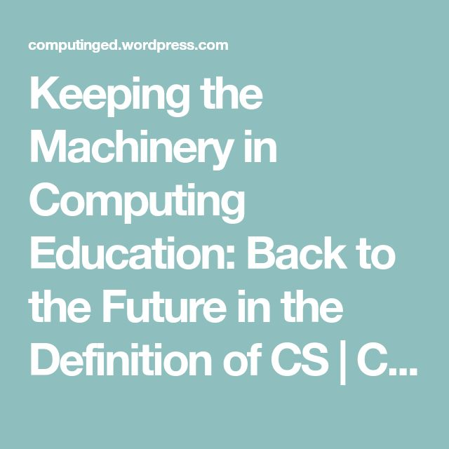 Keeping the Machinery in Computing Education: Back to the Future in the Definition of CS | Computing Education Blog
