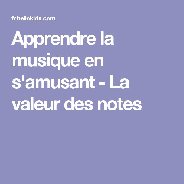 Apprendre la musique en s'amusant - La valeur des notes