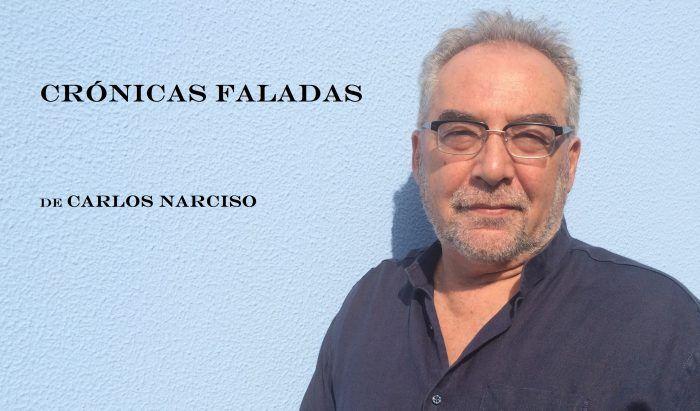 Crónicas Faladas… por Carlos Narciso