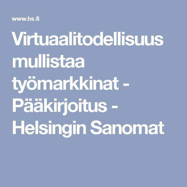 Virtuaalitodellisuus mullistaa työmarkkinat - Pääkirjoitus - Helsingin Sanomat