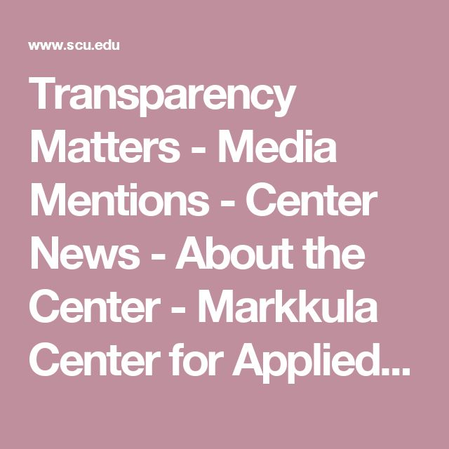 Transparency Matters - Media Mentions - Center News - About the Center - Markkula Center for Applied Ethics - Santa Clara University