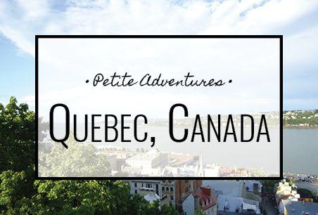 Quebec, Canada [PetiteAdventures.org]   Travel | Wanderlust | Travel Blog | Travel Blogger | Explore | Adventure | North America | Montreal | Quebec City | Gatineau