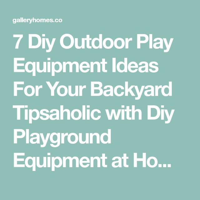 7 Diy Outdoor Play Equipment Ideas For Your Backyard Tipsaholic with Diy Playground Equipment at Home Interior Designing