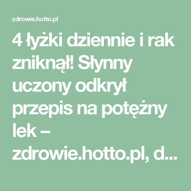 4 łyżki dziennie i rak zniknął! Słynny uczony odkrył przepis na potężny lek – zdrowie.hotto.pl, domowe sposoby popularne w necie