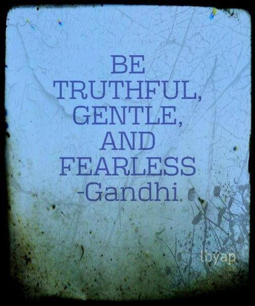 Be truthful, gentle, and fearless ~Gandhi | #Quote Words to Live ByGandhi, Words Of Wisdom, Gentle, Fearless, True Words, Gandy Quotes, Living, Inspiration Quotes, Wise Words